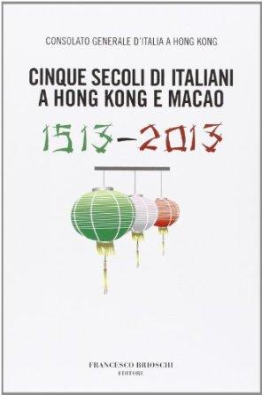 libro  'Cinque secoli di italiani a Hong Kong e Macao. 1513 – 2013'